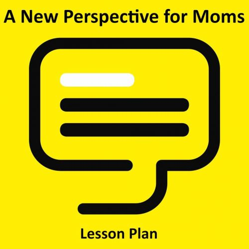 A new perspective for moms Lesson Plan